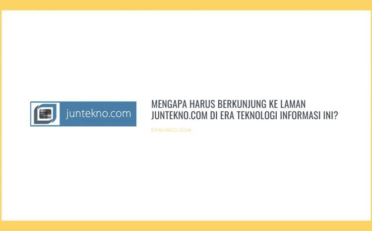 Mengapa Harus Berkunjung ke Laman Juntekno.com di Era Teknologi Informasi ini?